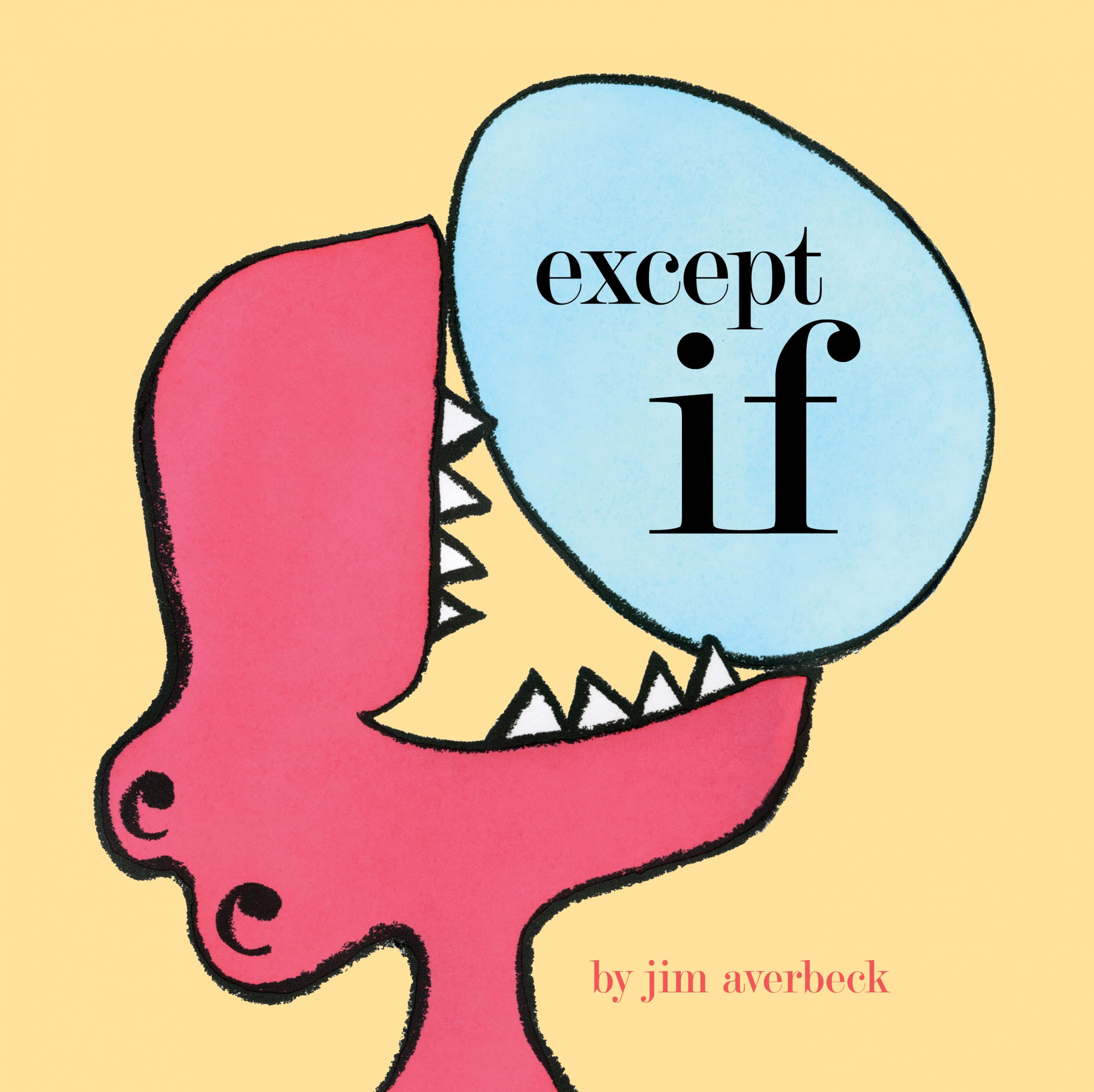 The cover image of except if, which shows a pink dragon on a yellow background, with a blue egg perched precariously against the dinosaur's sharp teeth.